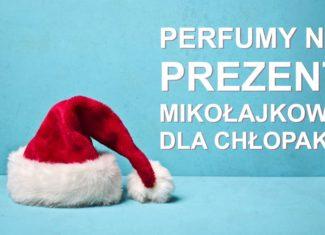 Idealne perfumy na prezent Mikołajkowy dla chłopaka